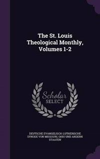 The St. Louis Theological Monthly, Volumes 1-2