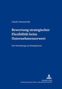 Bewertung Strategischer Flexibilitaet Beim Unternehmenserwerb: Der Wertbeitrag Von Realoptionen