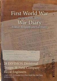 28 DIVISION Divisional Troops 38 Field Company Royal Engineers : 1 April 1915 - 31 October 1915 (First World War, War Diary, WO95/2272/1)