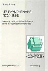 Les Pays Rhenans (1794-1814): Le Comportement Des Rhenans Face A L'Occupation Francaise