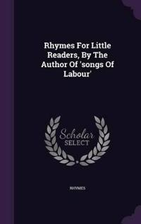 Rhymes for Little Readers, by the Author of 'Songs of Labour'
