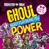 Monster High: Ghoul Power: Never Fear Being You