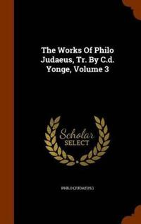 The Works of Philo Judaeus, Tr. by C.D. Yonge, Volume 3