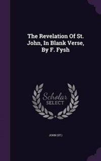 The Revelation of St. John, in Blank Verse, by F. Fysh