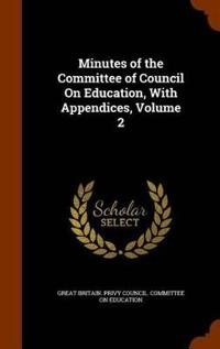 Minutes of the Committee of Council on Education, with Appendices, Volume 2