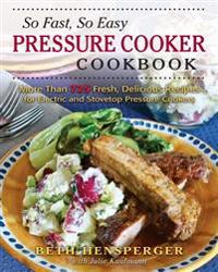 So Fast, So Easy Pressure Cooker Cookbook