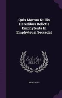 Quis Mortuo Nullis Heredibus Relictis Emphyteuta in Emphyteusi Seccedat