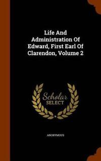 Life and Administration of Edward, First Earl of Clarendon, Volume 2