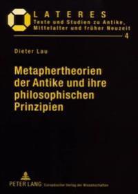 Metaphertheorien Der Antike Und Ihre Philosophischen Prinzipien: Ein Beitrag Zur Grundlagenforschung in Der Literaturwissenschaft