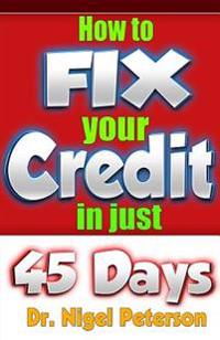 Credit: How to Fix Your Credit: Unlimited Guide to - Credit Score, Credit Cards, Credit Repair Secrets, Debt and Credit Freedo