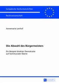 Die Abwahl Des Burgermeisters: Ein Beispiel Direkter Demokratie Auf Kommunaler Ebene