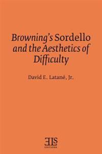Browning's Sordello and the Aesthetics of Difficulty