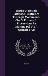 Saggio Di Notizie Istoriche Relative AI Tre Sagri Monumenti, Che Si Portano in Processione La Mattina del Di 17. Gennajo 1798