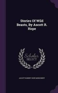 Stories of Wild Beasts, by Ascott R. Hope