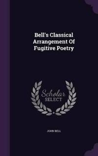 Bell's Classical Arrangement of Fugitive Poetry