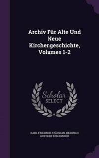 Archiv Fur Alte Und Neue Kirchengeschichte, Volumes 1-2