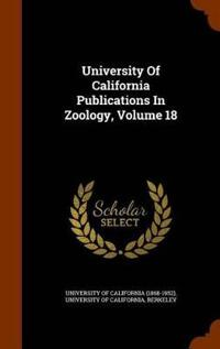University of California Publications in Zoology, Volume 18
