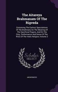 The Aitareya Brahmanam of the Rigveda