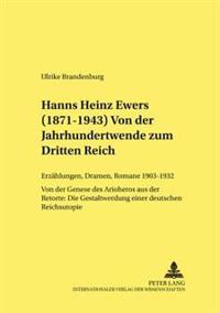 Hanns Heinz Ewers (1871-1943). Von Der Jahrhundertwende Zum Dritten Reich: Erzaehlungen, Dramen, Romane 1903-1932 - Von Der Genese Des Arioheros Aus D