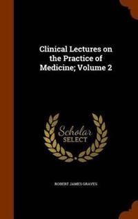 Clinical Lectures on the Practice of Medicine; Volume 2