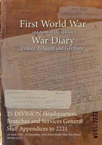 25 DIVISION Headquarters, Branches and Services General Staff Appendices to 2221 : 29 April 1916 - 19 December 1916 (First World War, War Diary, WO95/