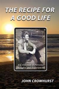 The Recipe for a Good Life: A Collection of Personal Thoughts and Experiences