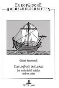 Das Logbuch Des Lukas: Das Antike Schiff in Fahrt Und VOR Anker