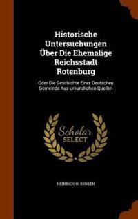 Historische Untersuchungen Uber Die Ehemalige Reichsstadt Rotenburg