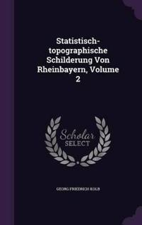 Statistisch-Topographische Schilderung Von Rheinbayern, Volume 2