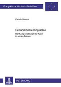 Exil Und Innere Biographie: Der Komponist Erich Itor Kahn in Seinen Briefen
