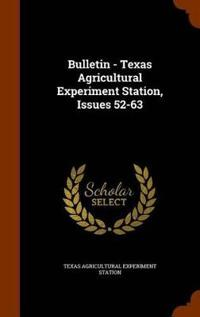 Bulletin - Texas Agricultural Experiment Station, Issues 52-63