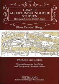 Pheneos Und Lousoi: Untersuchungen Zu Geschichte Und Topographie Nordostarkadiens