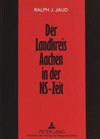 Der Landkreis Aachen in Der NS-Zeit: Politik, Wirtschaft Und Gesellschaft in Einem Katholischen Grenzgebiet 1929-1944