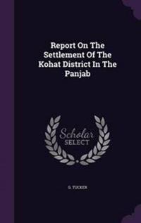 Report on the Settlement of the Kohat District in the Panjab