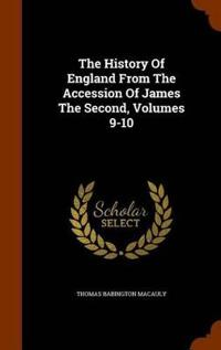 The History of England from the Accession of James the Second, Volumes 9-10