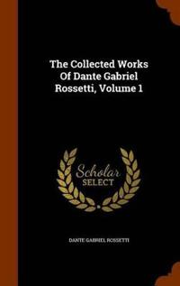The Collected Works of Dante Gabriel Rossetti, Volume 1