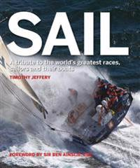 Sail: A Tribute to the World's Greatest Races, Sailors and Their Boats