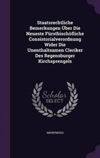 Staatsrechtliche Bemerkungen Uber Die Neueste Furstbischofliche Consistorialverordnung Wider Die Unenthaltsamen Cleriker Des Regensburger Kirchsprengels