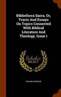Bibliotheca Sacra, Or, Tracts and Essays on Topics Connected with Biblical Literature and Theology, Issue 1