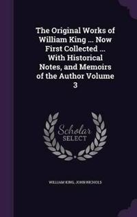 The Original Works of William King ... Now First Collected ... with Historical Notes, and Memoirs of the Author Volume 3