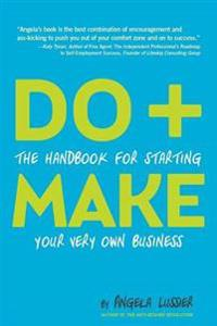 Do+Make: the Handbook for Starting Your Very Own Business