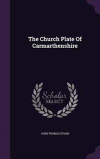 The Church Plate of Carmarthenshire