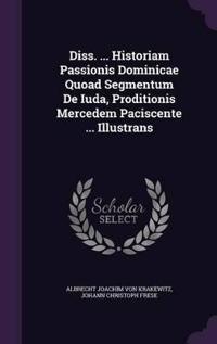 Diss. ... Historiam Passionis Dominicae Quoad Segmentum de Iuda, Proditionis Mercedem Paciscente ... Illustrans