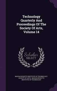 Technology Quarterly and Proceedings of the Society of Arts, Volume 14