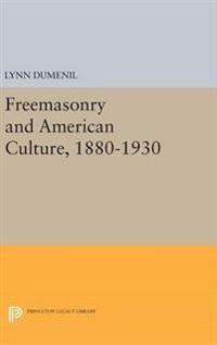 Freemasonry and American Culture 1880-1930