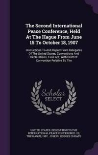 The Second International Peace Conference, Held at the Hague from June 15 to October 18, 1907