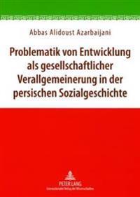 Problematik Von Entwicklung ALS Gesellschaftlicher Verallgemeinerung in Der Persischen Sozialgeschichte