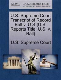 U.S. Supreme Court Transcript of Record Ball V. U S {U.S. Reports Title