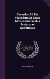 Sacerdos Ad Pie Vivendum Et Beate Moriendum Verbis Scripturae Exhortatus