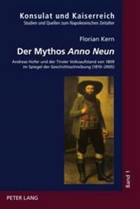 Der Mythos «anno Neun»: Andreas Hofer Und Der Tiroler Volksaufstand Von 1809 Im Spiegel Der Geschichtsschreibung (1810-2005)